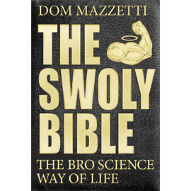 The Swoly Bible: The Bro Science Way of Life (Unabridged) audiobook