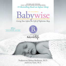 On Becoming Babywise (Updated and Expanded): Giving Your Infant the Gift of Nighttime Sleep (Unabridged) audiobook
