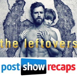 The Leftovers - Post Show Recaps: The Leftovers Season 3