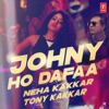 Johny Ho Dafaa - Single, Neha Kakkar & Tony Kakkar