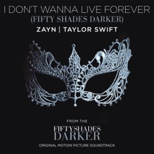 I Don't Wanna Live Forever (Fifty Shades Darker) by ZAYN & Taylor Swift