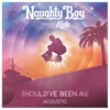 Should've Been Me (feat. Kyla) [Acoustic] - Single, Naughty Boy