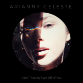 Can't Take My Eyes off of You (feat. 5am) - Arianny Celeste