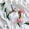 Better Than That - Single