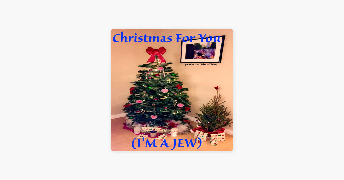 Christmas for You (I\'m a Jew) - Single by Briaandchrissy on Apple Music