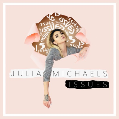 Issues - Julia Michaels song