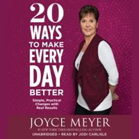 20 Ways to Make Every Day Better: Simple, Practical Changes with Real Results (Unabridged)