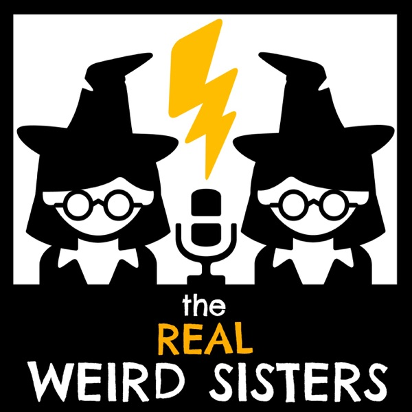 The Real Weird Sisters | A Harry Potter Podcast