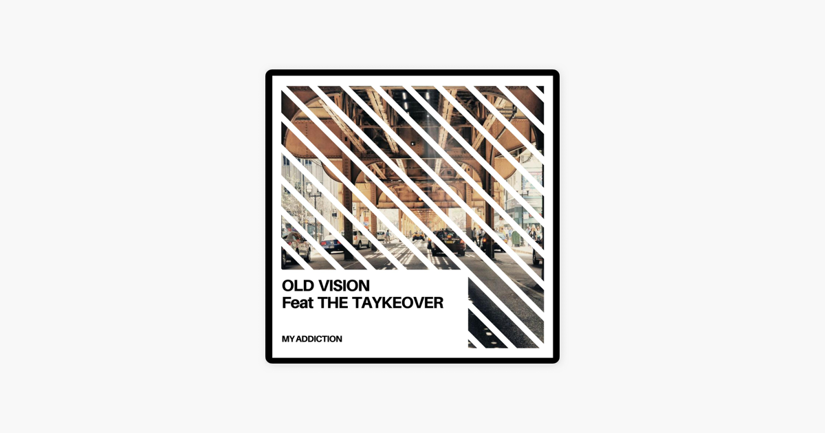 ‎My Addiction (feat  The Taykeover) - Single by Old Vision