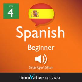 Learn Spanish - Level 4: Beginner Spanish, Volume 2: Lessons 1-25 audiobook