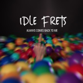 Idle Frets - Always Comes Back to Me