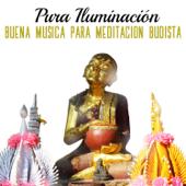 Pura Iluminación: Buena Música para Meditación Budista - Sanar el Alma, Pesamiento Positivo, Relajacion y Reiki