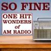 So Fine: One Hit Wonders of AM Radio
