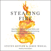 Steven Kotler & Jamie Wheal - Stealing Fire: How Silicon Valley, the Navy SEALs, and Maverick Scientists Are Revolutionizing the Way We Live and Work (Unabridged) portada