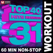 Top 40 Hits Remixed Vol. 31 (60 Min Non-Stop Workout Mix [130 BPM])