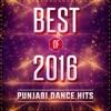 Best of 2016 - Punjabi Dance Hits