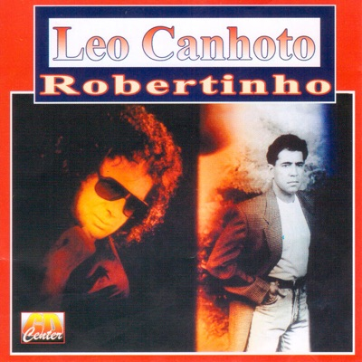 Leo Canhoto e Robertinho - Léo Canhoto e Robertinho