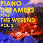 Piano Dreamers Play the Weeknd, Vol. 2