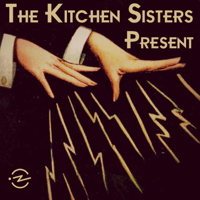 Podcast cover art of The Kitchen Sisters Present