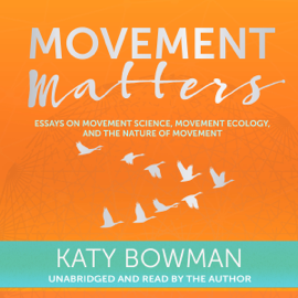 Movement Matters: Essays on Movement Science, Movement Ecology, and the Nature of Movement (Unabridged) audiobook