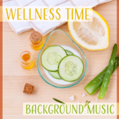 Wellness Time: Background Music – New Age Instrumental for Salon Beauty, Spa, Massage, Be Beautiful, Strong & Healthy