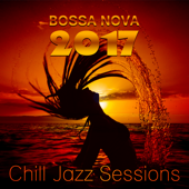 Bossa Nova 2017: Chill Jazz Sessions (Easy Listening Lounge Music for Relaxation)
