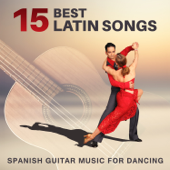 15 Best Latin Songs: Spanish Guitar Music For Dancing – Salsa, Bachata, Mambo, Cumbia, Cha Cha, Pachanga, Total Relaxation, Fitness Centre Music, Latin Dance Club-Cafe Latino Dance Club