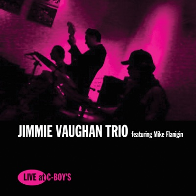 Live at C-Boy's (feat. Mike Flanigin & Frosty Smith) - Jimmie Vaughan album