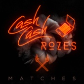 Matches - Cash Cash & ROZES