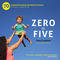 Zero to Five: 70 Essential Parenting Tips Based on Science (and What I've Learned So Far) (Unabridged)