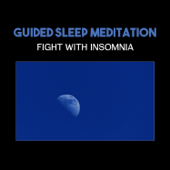 Guided Sleep Meditation: Fight with Insomnia – Blissful Music for Calmness, Deep Rest & Regeneration, Anxiety Stress Free
