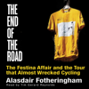Alasdair Fotheringham - The End of the Road: The Festina Affair and the Tour That Almost Wrecked Cycling (Unabridged) bild