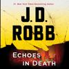 Echoes in Death (Unabridged) - J. D. Robb