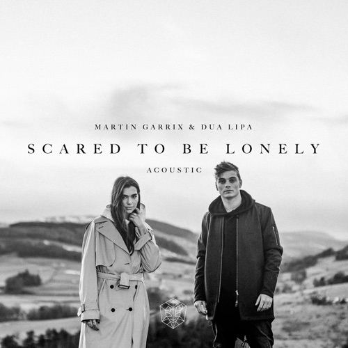 Martin Garrix & Dua Lipa - Scared to Be Lonely (Acoustic Version) - Single