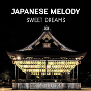 Japanese Melody: Sweet Dreams - Full Rest with Oriental Music, Quiet Meditation Before Bedtime, Calming Yoga for Lunatics, Asian Rhythm, Natural Cure for Insomnia, Zen Sound Therapy, Naptime - Japanese Sweet Dreams Zone - Japanese Sweet Dreams Zone