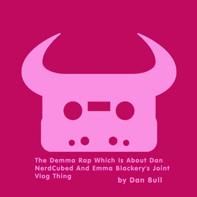 The Demma Rap Which Is About Dan NerdCubed and Emma Blackery's Joint Vlog Thing - EP - Dan Bull