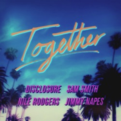 View album Sam Smith, Nile Rodgers, Disclosure & Jimmy Napes - Together - Single