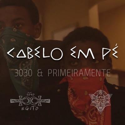 Cabelo em Pé (feat. Primeiramente) - Single - 3030