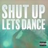 Shut Up Lets Dance