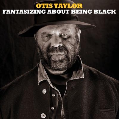 Fantasizing About Being Black - Otis Taylor album