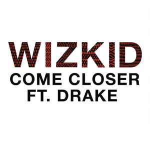 Wizkid - Come Closer feat. Drake