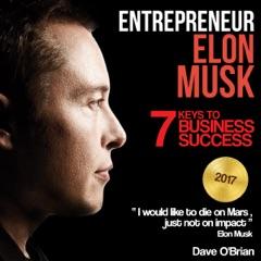 Entrepreneur: Elon Musk: 7 Keys to Business Success (Unabridged)