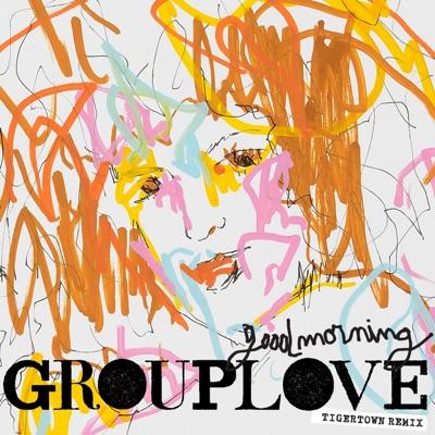 Good Morning (Tigertown Remix) - Single - Grouplove
