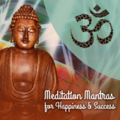 Meditation Mantras for Happiness & Success: New Age Music & Nature Sounds for Transformation of Your Mind, Think Positively, Happier Life, Increase Confidence, Achieve Inner Peace