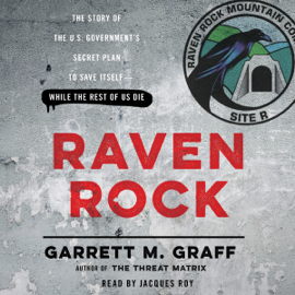 Raven Rock: The Story of the U.S. Government's Secret Plan to Save Itself - While the Rest of Us Die (Unabridged) audiobook