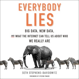 Everybody Lies: Big Data, New Data, and What the Internet Can Tell Us About Who We Really Are (Unabridged) - Seth Stephens-Davidowitz & Steven Pinker - foreword mp3 listen download