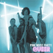 Pink Noise Party - Queer