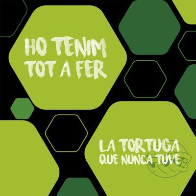 Ho Tenim Tot a Fer - EP - La Tortuga Que Nunca Tuve