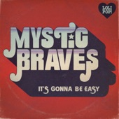 Mystic Braves - It's Gonna Be Easy