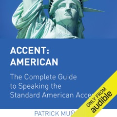 Accent: American - The Complete Guide to Speaking the Standard American Accent (Unabridged)